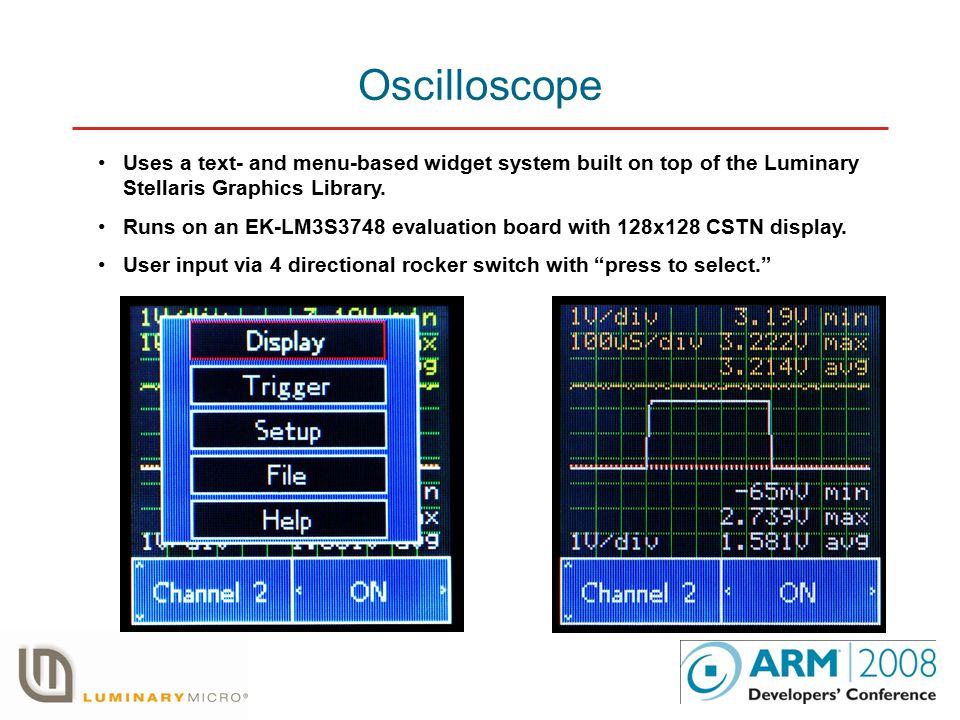 Oscilloscope Uses a text- and menu-based widget system built on top of the Luminary Stellaris Graphics Library.