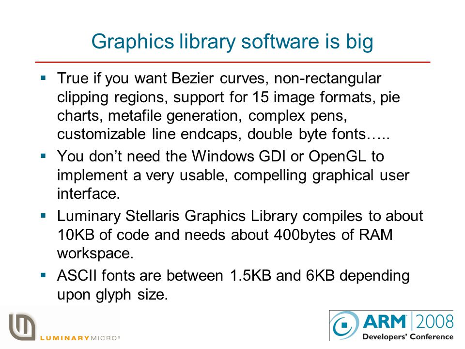 Graphics library software is big  True if you want Bezier curves, non-rectangular clipping regions, support for 15 image formats, pie charts, metafile generation, complex pens, customizable line endcaps, double byte fonts…..