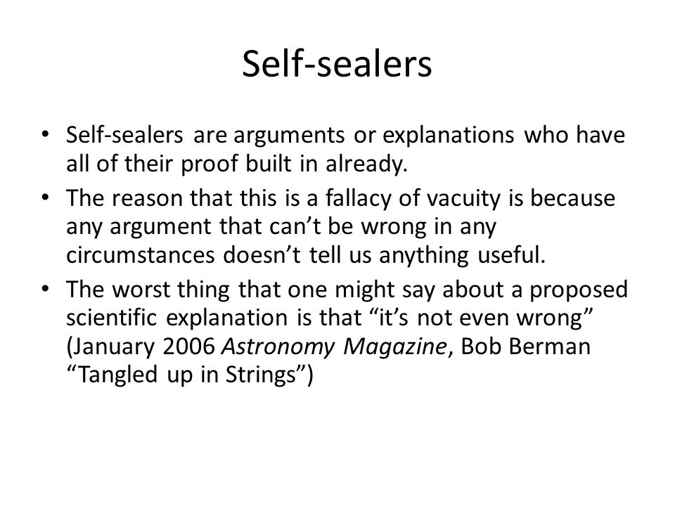 Self-sealers Self-sealers are arguments or explanations who have all of their proof built in already.