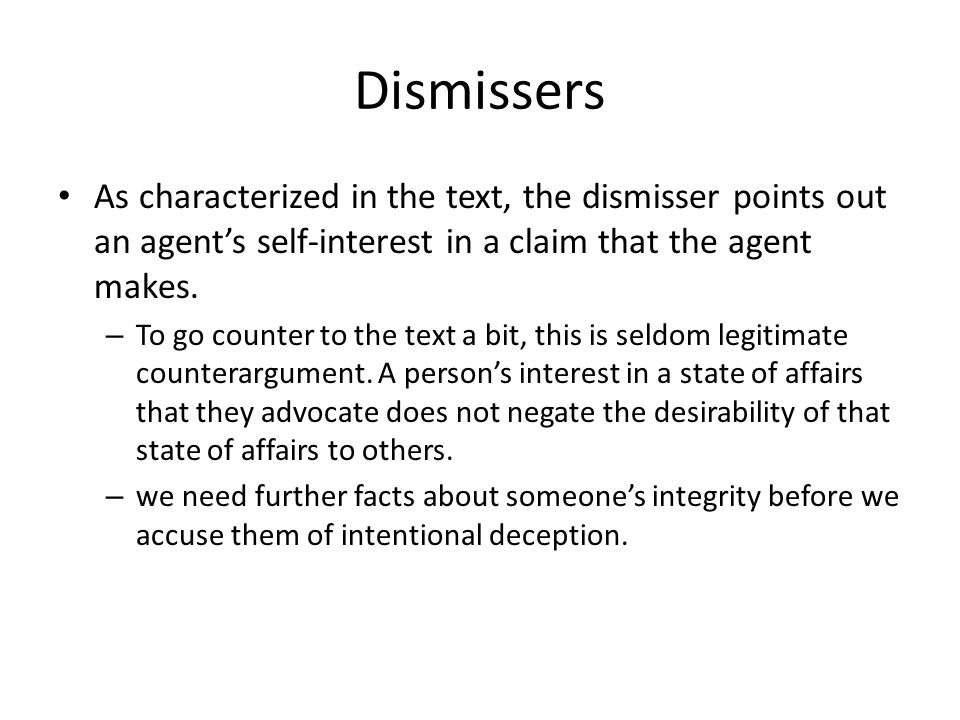 Dismissers As characterized in the text, the dismisser points out an agent's self-interest in a claim that the agent makes.