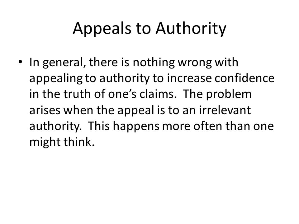 Questions to ask about appeals to authority: 1.Is the authority cited an authority in the area under discussion.