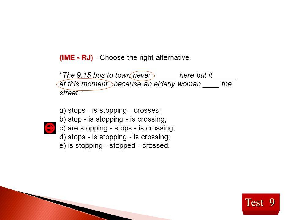 Test 9 (IME - RJ) (IME - RJ) - Choose the right alternative.