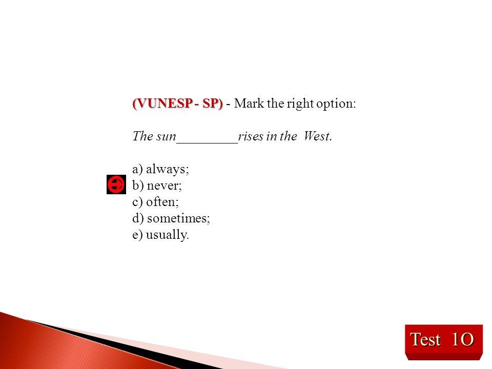 Test 1O (VUNESP - SP) (VUNESP - SP) - Mark the right option: The sun_________rises in the West. a) always; b) never; c) often; d) sometimes; e) usuall