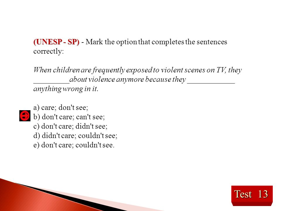 Test 13 (UNESP - SP) (UNESP - SP) - Mark the option that completes the sentences correctly: When children are frequently exposed to violent scenes on