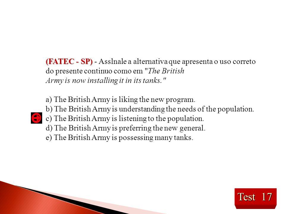 Test 17 (FATEC - SP) (FATEC - SP) - Asslnale a alternativa que apresenta o uso correto do presente continuo como em