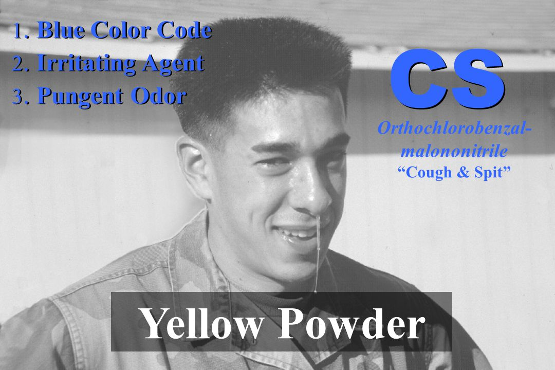 1. Blue Color Code 2. Irritating Agent 3. Pungent Odor 1. Blue Color Code 2. Irritating Agent 3. Pungent Odor Yellow Powder Orthochlorobenzal- malonon