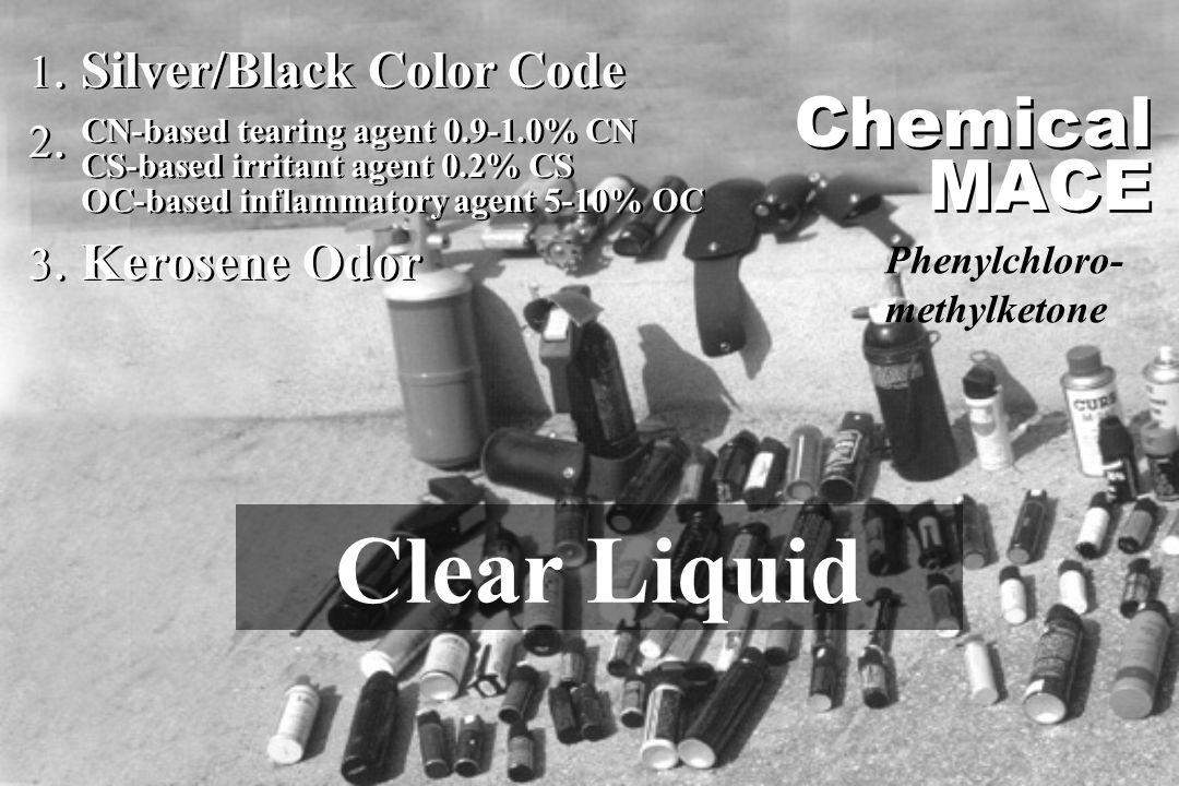 1. Silver/Black Color Code 2. 3. Kerosene Odor 1. Silver/Black Color Code 2. 3. Kerosene Odor CN-based tearing agent 0.9-1.0% CN CS-based irritant age