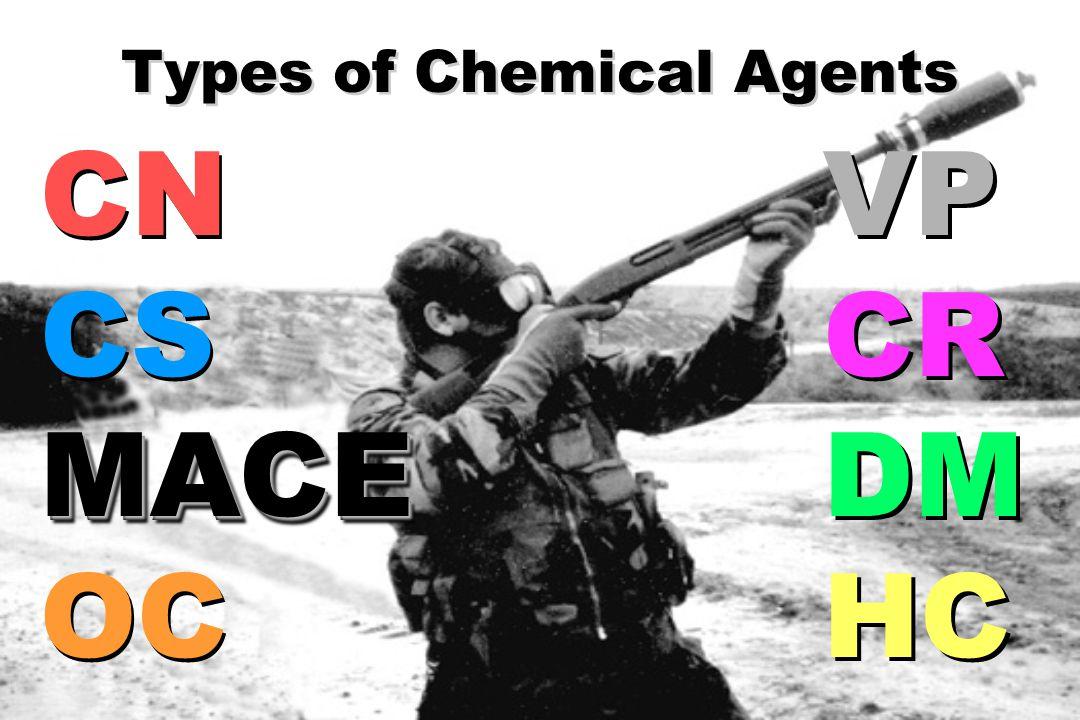 Types of Chemical Agents CN CSMACE OC CN CSMACE OC VP CR DM HC VP CR DM HC