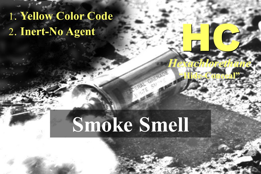 1. Yellow Color Code 2. Inert-No Agent Smoke Smell HC Hexachlorethane Hide-Conceal
