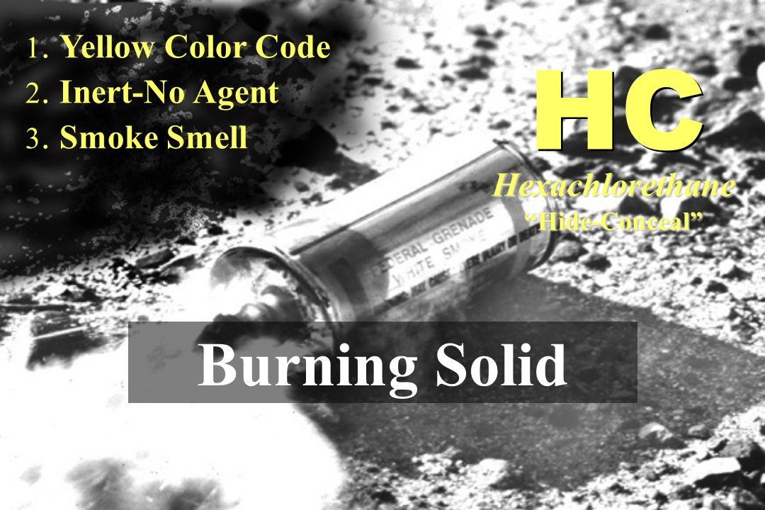 """1. Yellow Color Code 2. Inert-No Agent 3. Smoke Smell Burning Solid HC Hexachlorethane""""Hide-Conceal"""""""