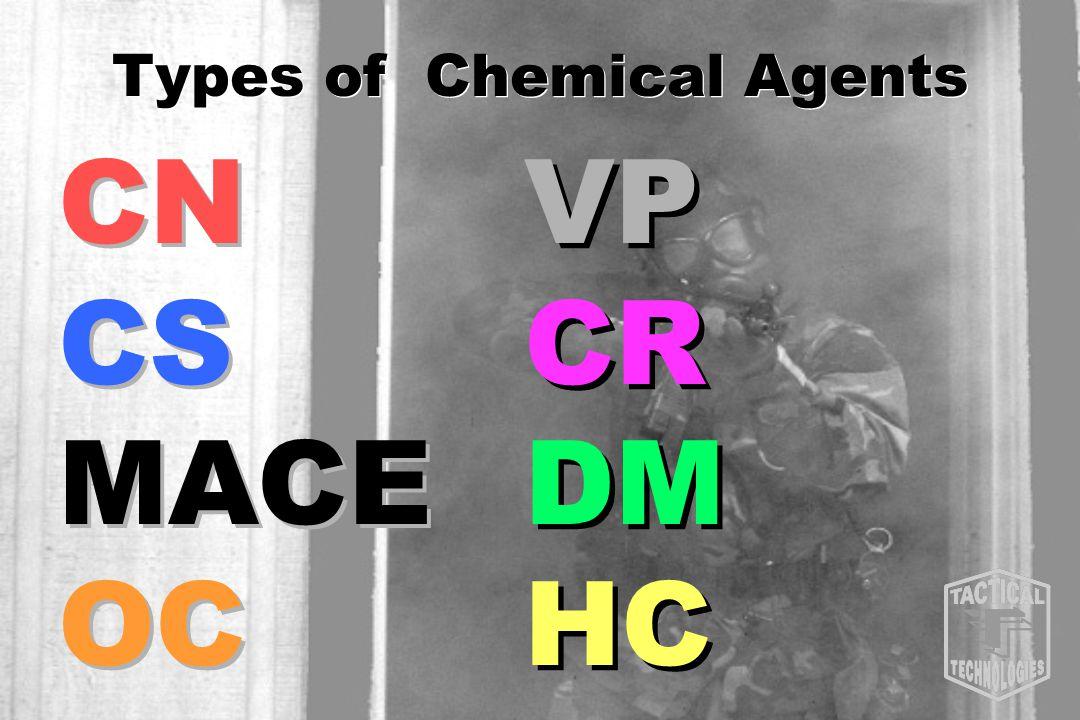 Types of Chemical Agents CN CS MACE OC CN CS MACE OC VP CR DM HC VP CR DM HC