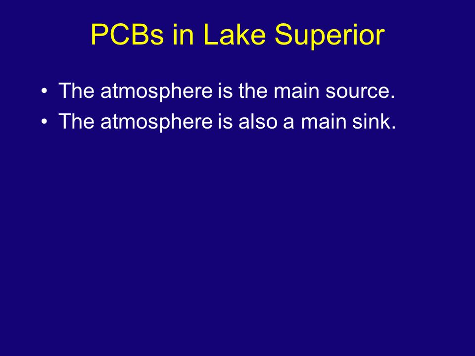 PCBs in Lake Superior The atmosphere is the main source. The atmosphere is also a main sink.