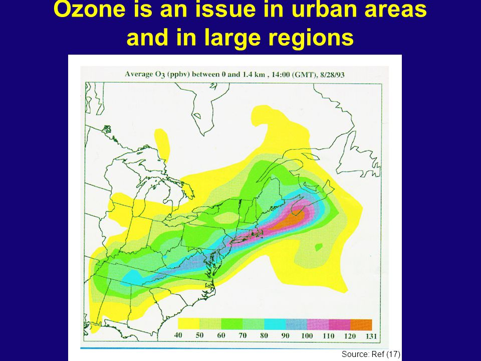 Ozone is an issue in urban areas and in large regions Source: Ref (17)