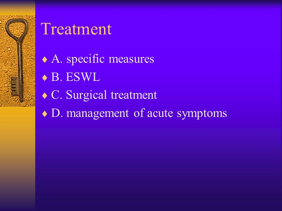 Treatment  A. specific measures  B. ESWL  C. Surgical treatment  D.