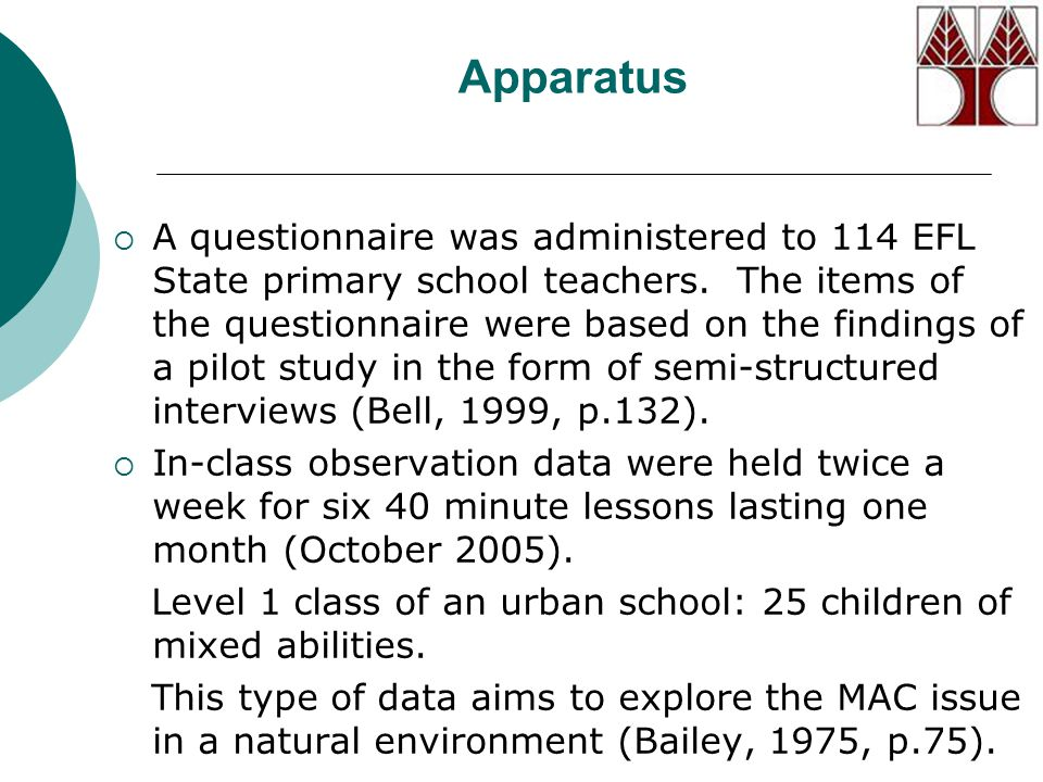 Apparatus  A questionnaire was administered to 114 EFL State primary school teachers. The items of the questionnaire were based on the findings of a
