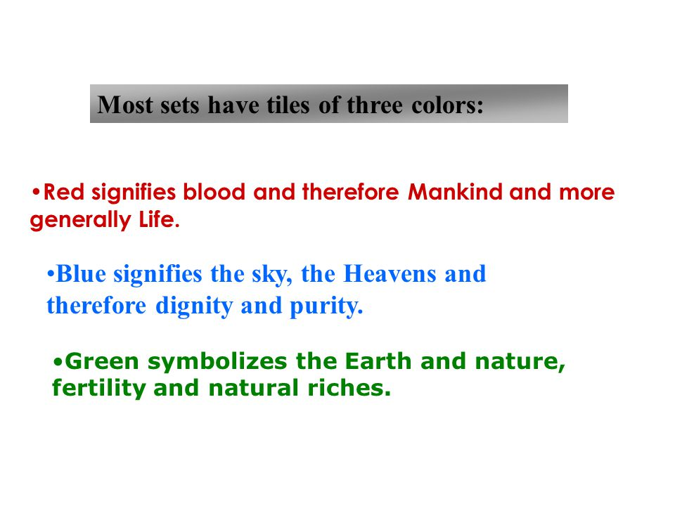 Most sets have tiles of three colors: Red signifies blood and therefore Mankind and more generally Life.