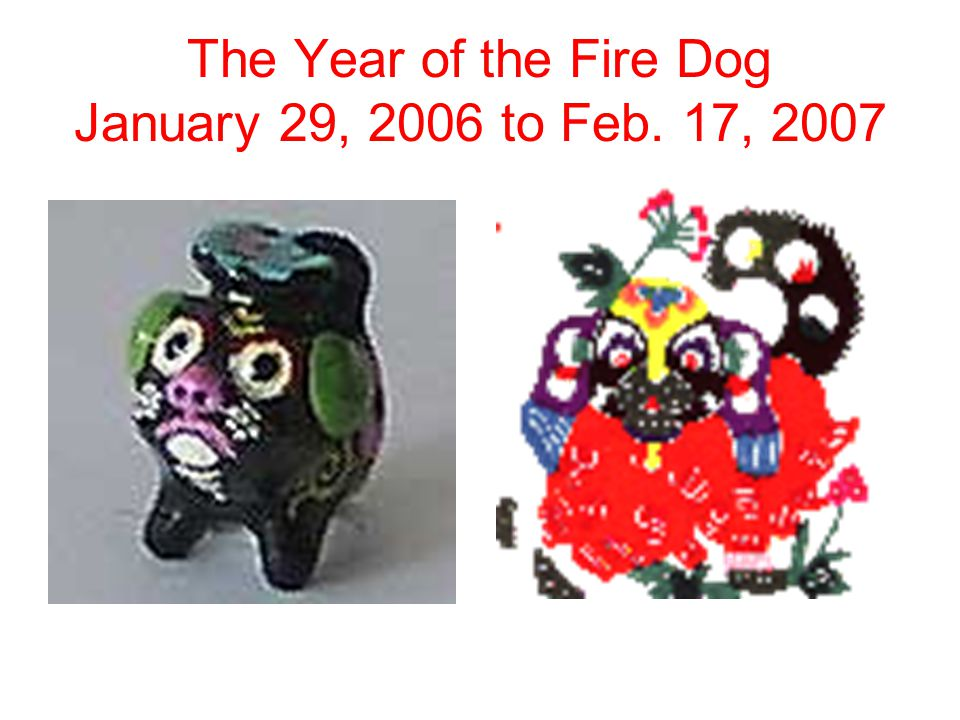 The Year of the Fire Dog January 29, 2006 to Feb. 17, 2007
