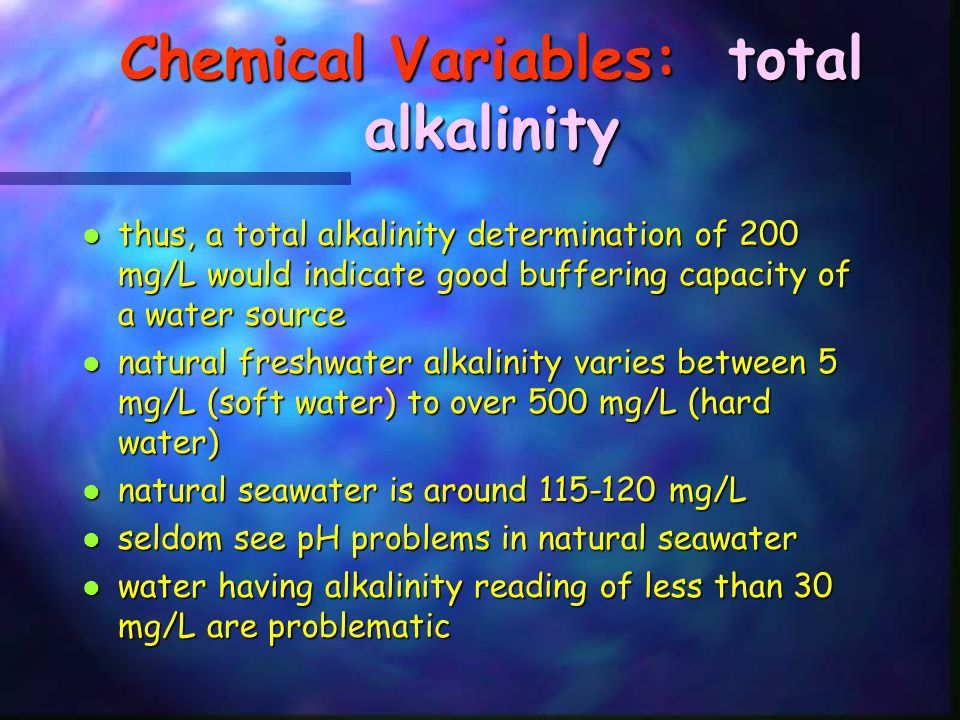 Chemical Variables: total alkalinity thus, a total alkalinity determination of 200 mg/L would indicate good buffering capacity of a water source thus,