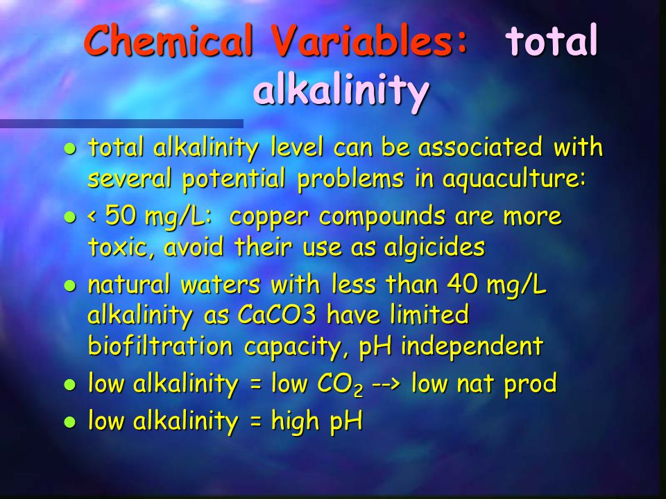 Chemical Variables: total alkalinity total alkalinity level can be associated with several potential problems in aquaculture: total alkalinity level c
