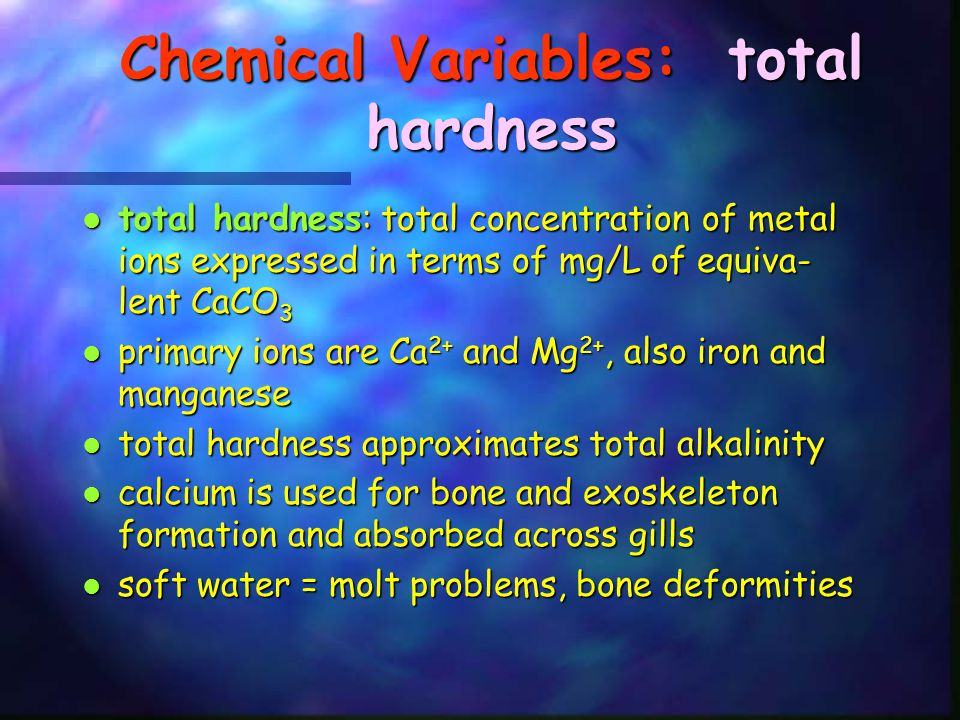 Chemical Variables: total hardness total hardness: total concentration of metal ions expressed in terms of mg/L of equiva- lent CaCO 3 total hardness: