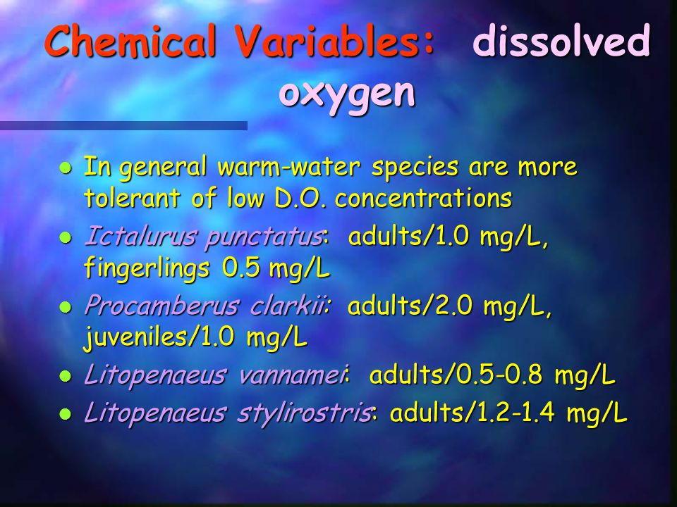 Chemical Variables: dissolved oxygen Many practical aquaculturists will recommend that D.O.