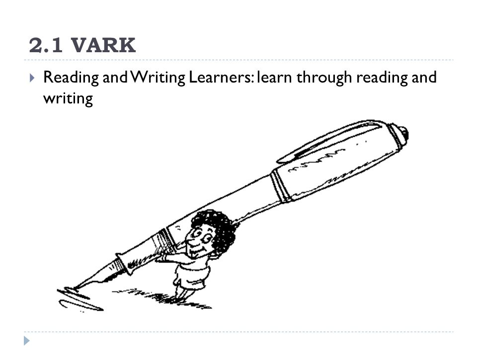2.1 VARK  Reading and Writing Learners: learn through reading and writing
