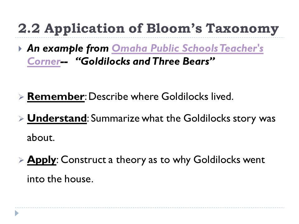 "2.2 Application of Bloom's Taxonomy  An example from Omaha Public Schools Teacher's Corner-- ""Goldilocks and Three Bears""Omaha Public Schools Teacher"