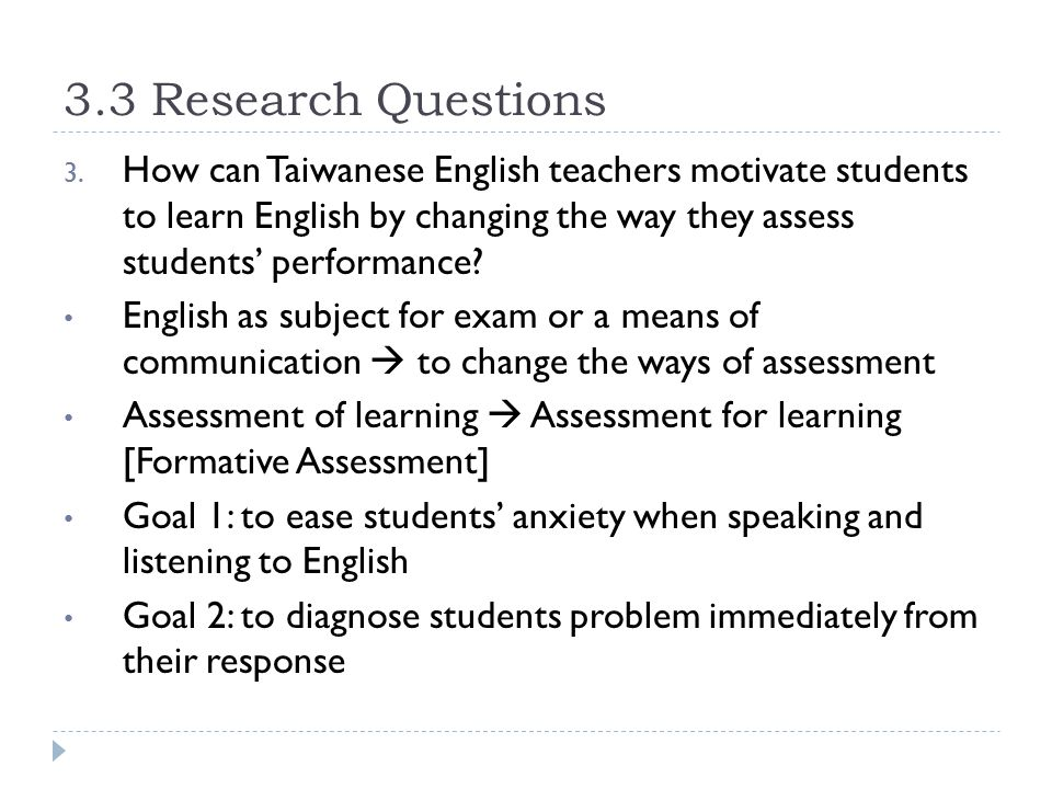 3.3 Research Questions 3. How can Taiwanese English teachers motivate students to learn English by changing the way they assess students' performance?
