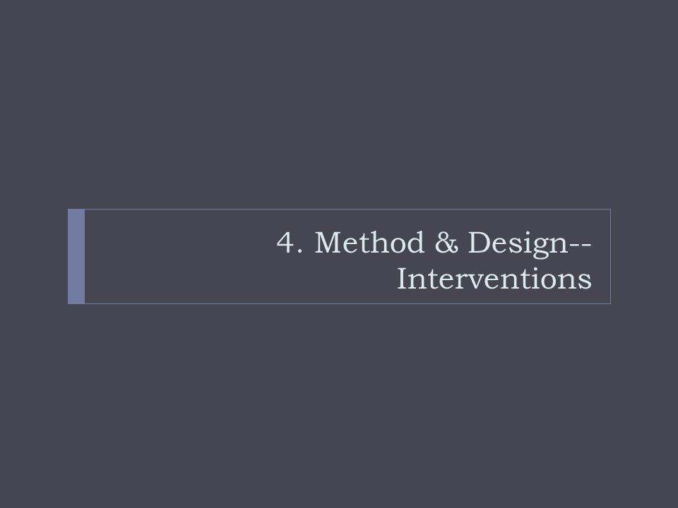 4. Method & Design-- Interventions