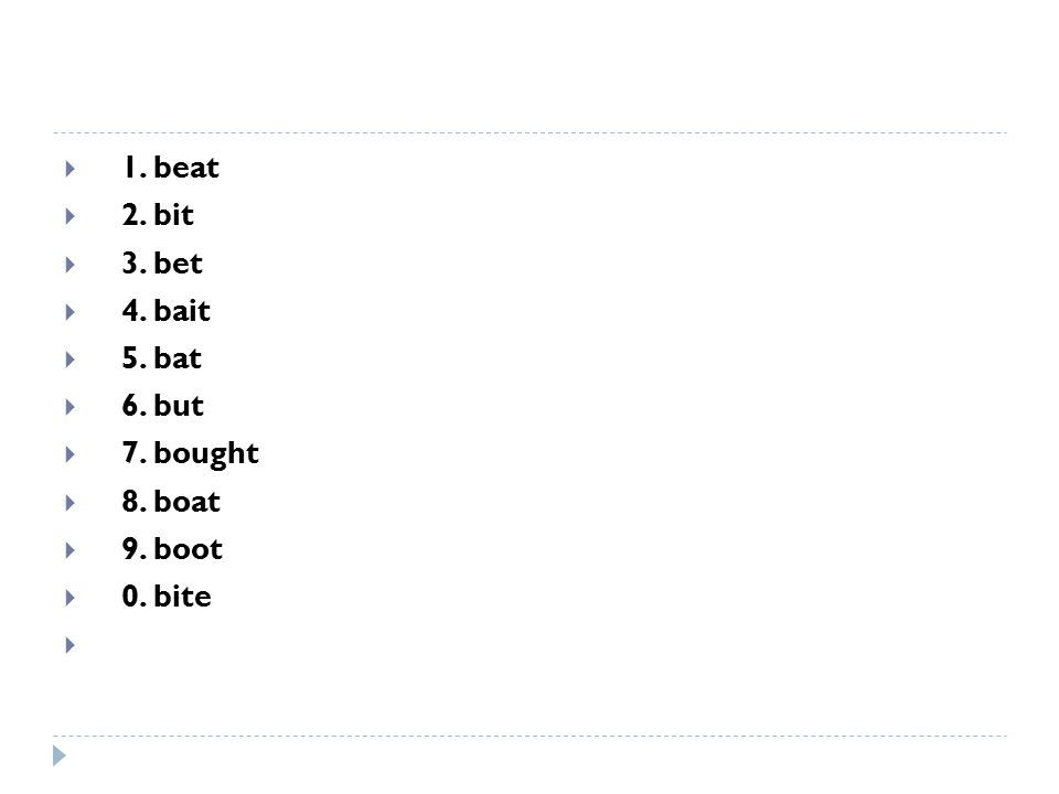  1. beat  2. bit  3. bet  4. bait  5. bat  6. but  7. bought  8. boat  9. boot  0. bite