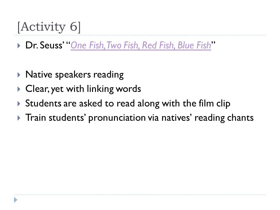 "[Activity 6]  Dr. Seuss' ""One Fish, Two Fish, Red Fish, Blue Fish""One Fish, Two Fish, Red Fish, Blue Fish  Native speakers reading  Clear, yet with"