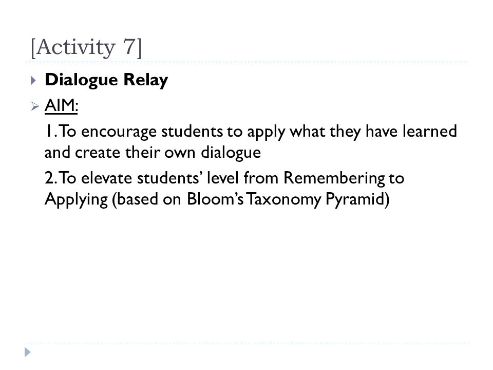 [Activity 7]  Dialogue Relay  AIM: 1. To encourage students to apply what they have learned and create their own dialogue 2. To elevate students' le