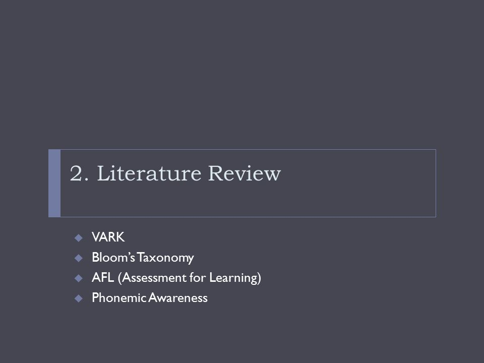 2. Literature Review  VARK  Bloom's Taxonomy  AFL (Assessment for Learning)  Phonemic Awareness