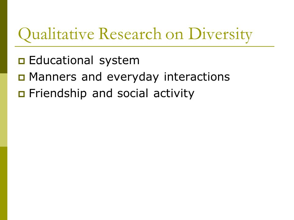 Qualitative Research on Diversity  Educational system  Manners and everyday interactions  Friendship and social activity