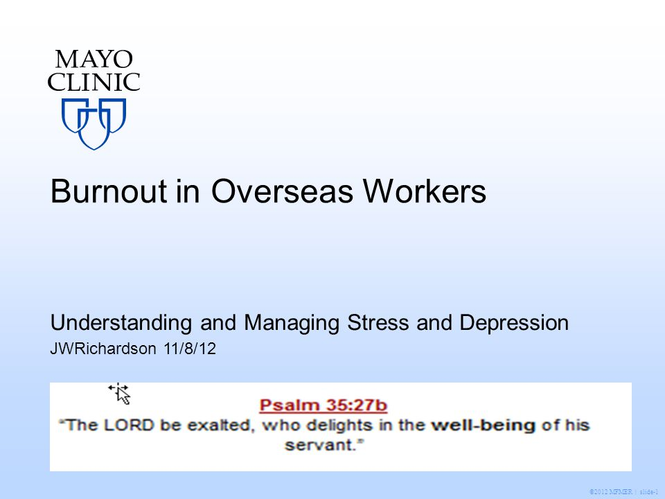 ©2012 MFMER | slide-2 Outline Burnout definition Missionary Stress and Burnout- epidimiology Stress and Missionary Personality Burnout prevention Missionary Care Resources