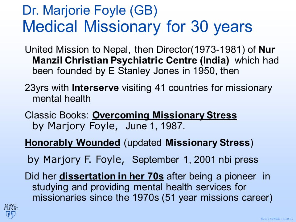 ©2012 MFMER | slide-12 Dr. Marjorie Foyle (GB) Medical Missionary for 30 years United Mission to Nepal, then Director(1973-1981) of Nur Manzil Christi