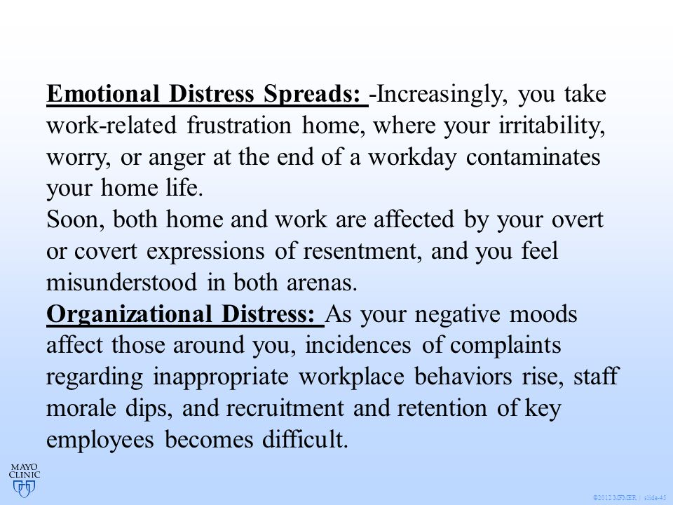 ©2012 MFMER | slide-45 Emotional Distress Spreads: -Increasingly, you take work-related frustration home, where your irritability, worry, or anger at the end of a workday contaminates your home life.
