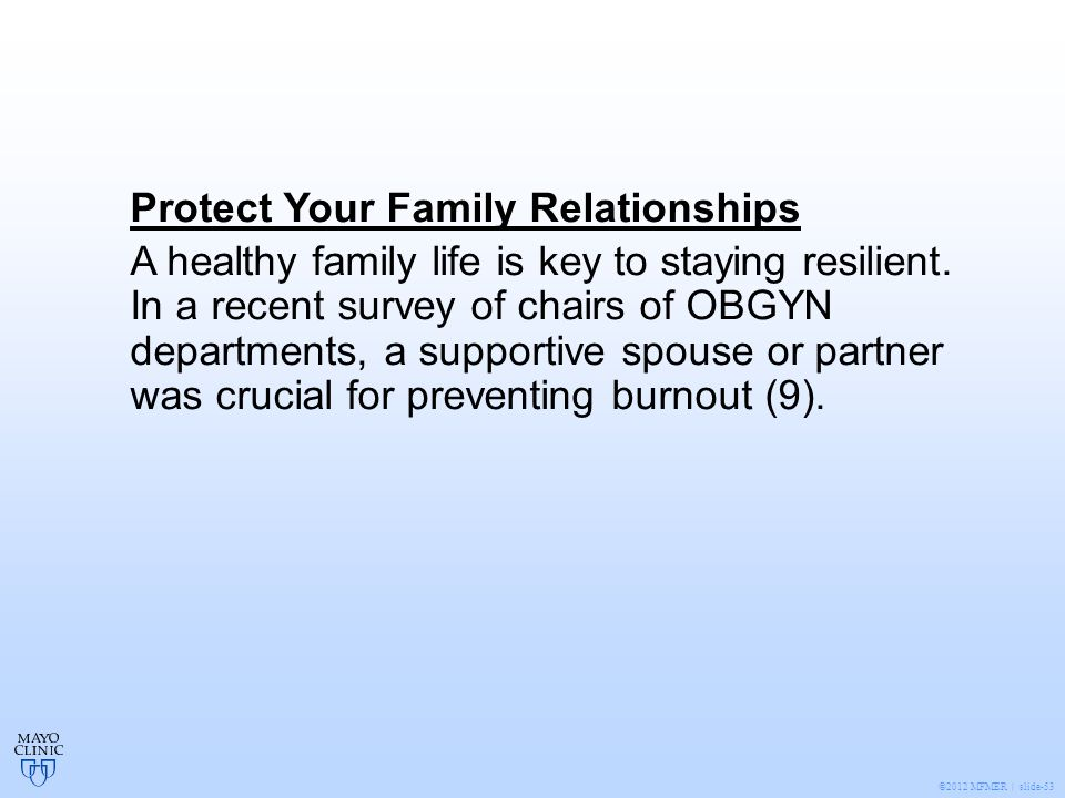 ©2012 MFMER | slide-53 Protect Your Family Relationships A healthy family life is key to staying resilient.