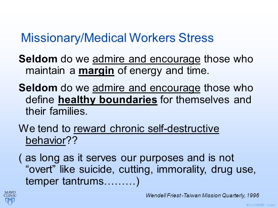 ©2012 MFMER | slide-6 Missionary/Medical Workers Stress Seldom do we admire and encourage those who maintain a margin of energy and time.