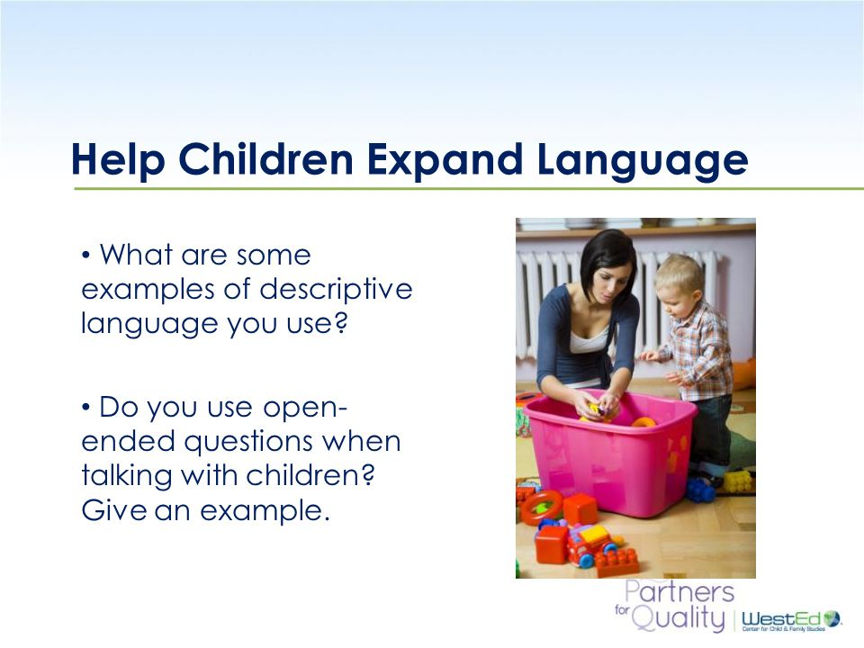 WestEd.org Help Children Expand Language What are some examples of descriptive language you use.