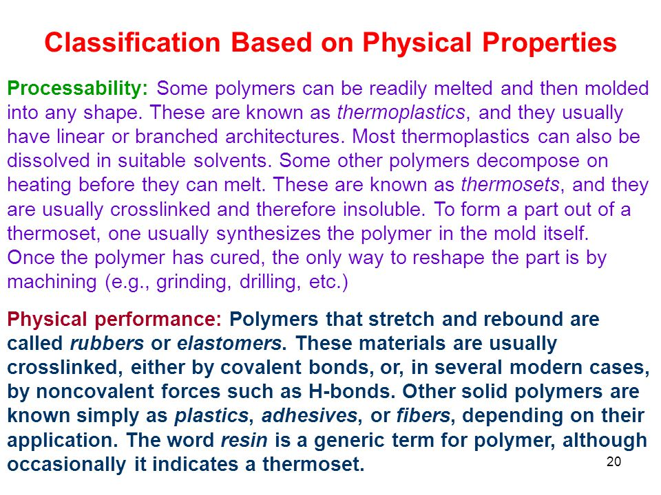 20 Classification Based on Physical Properties Processability: Some polymers can be readily melted and then molded into any shape.