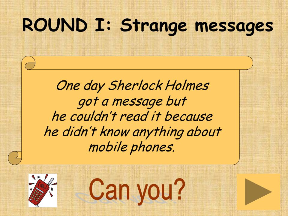 One day Sherlock Holmes got a message but he couldn't read it because he didn't know anything about mobile phones.