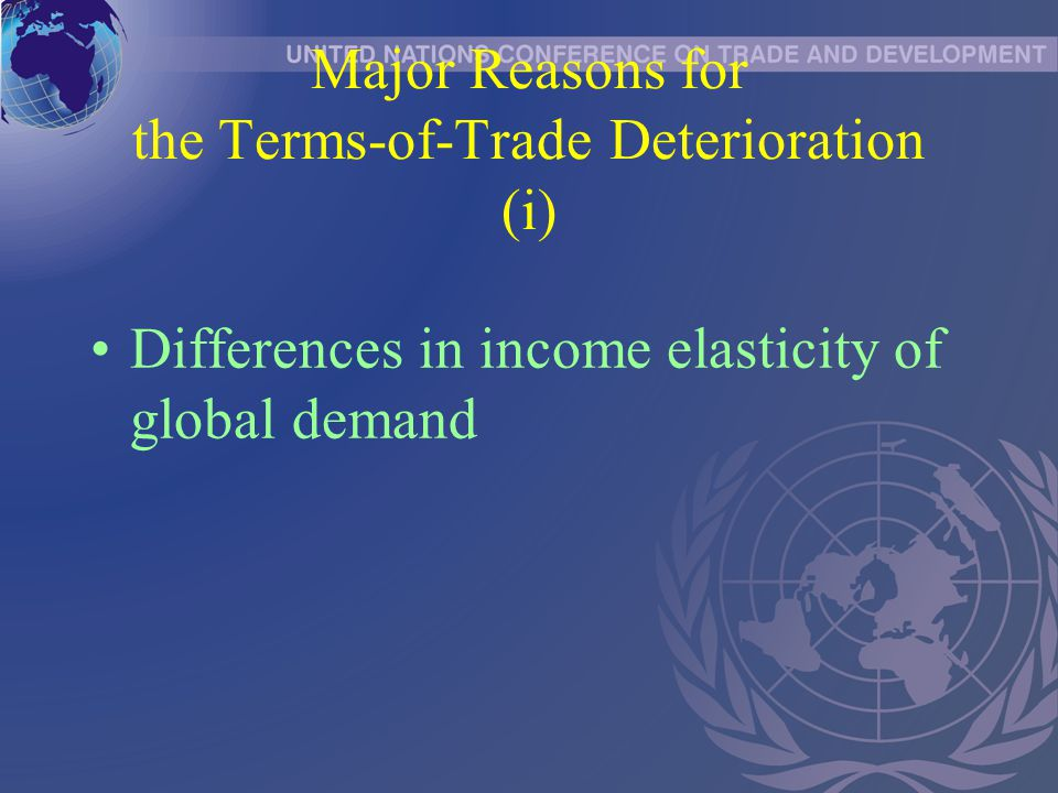 Major Reasons for the Terms-of-Trade Deterioration (i) Differences in income elasticity of global demand