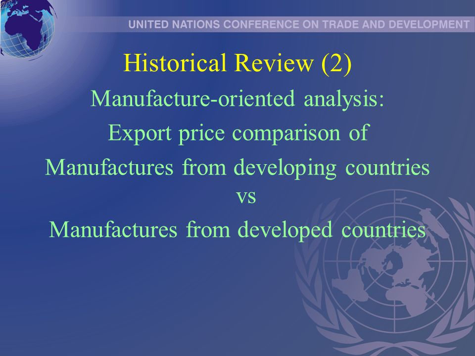 Historical Review (2) Manufacture-oriented analysis: Export price comparison of Manufactures from developing countries vs Manufactures from developed countries