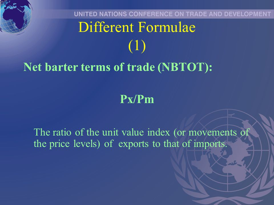 Different Formulae (2) Gross barter terms of trade (GBTOT): Qm/Qx the ratio the quantity index (or movements of the quantity levels) of imports and exports.