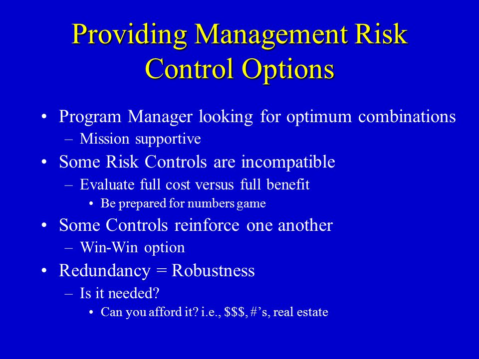 Providing Management Risk Control Options Program Manager looking for optimum combinations –Mission supportive Some Risk Controls are incompatible –Ev