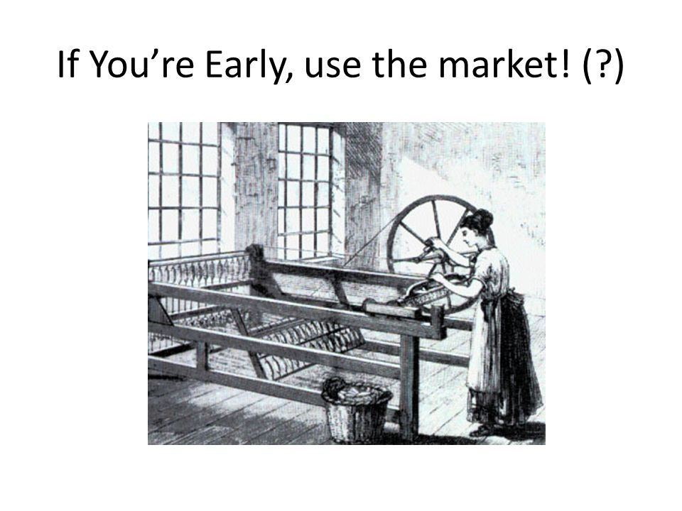 If You're Early, use the market! (?)