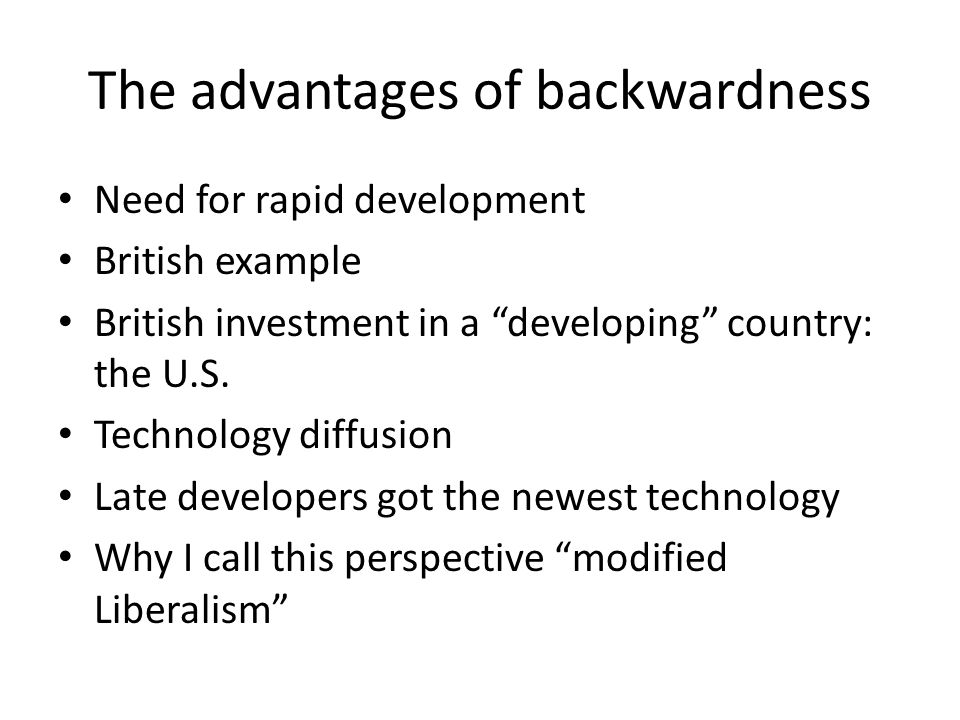 """The advantages of backwardness Need for rapid development British example British investment in a """"developing"""" country: the U.S. Technology diffusion"""