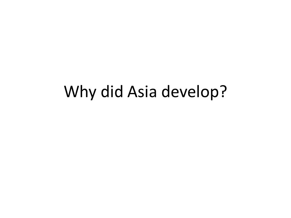 Why did Asia develop?