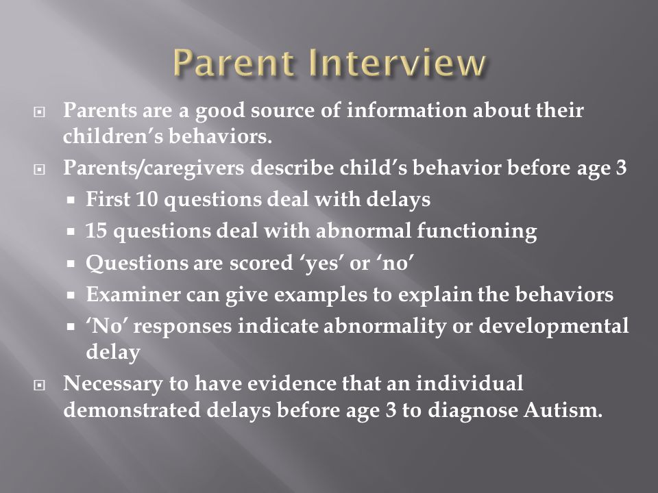  Parents are a good source of information about their children's behaviors.